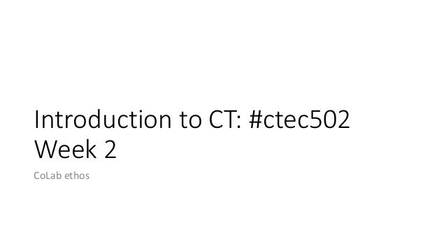 Introduction to CT: #ctec502 Week 2 CoLab ethos