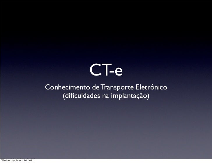 CT-e                            Conhecimento de Transporte Eletrônico                                (dificuldades na impla...