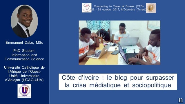 Connecting in Times of Duress (CTD) 23 – 29 octobre 2017, N'Djaména (Tchad) Emmanuel Dabo, MSc PhD Student, Information an...