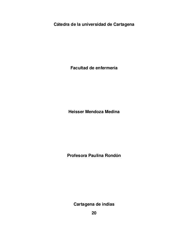 Cátedra de la universidad de Cartagena       Facultad de enfermería      Heisser Mendoza Medina      Profesora Paulina Ron...
