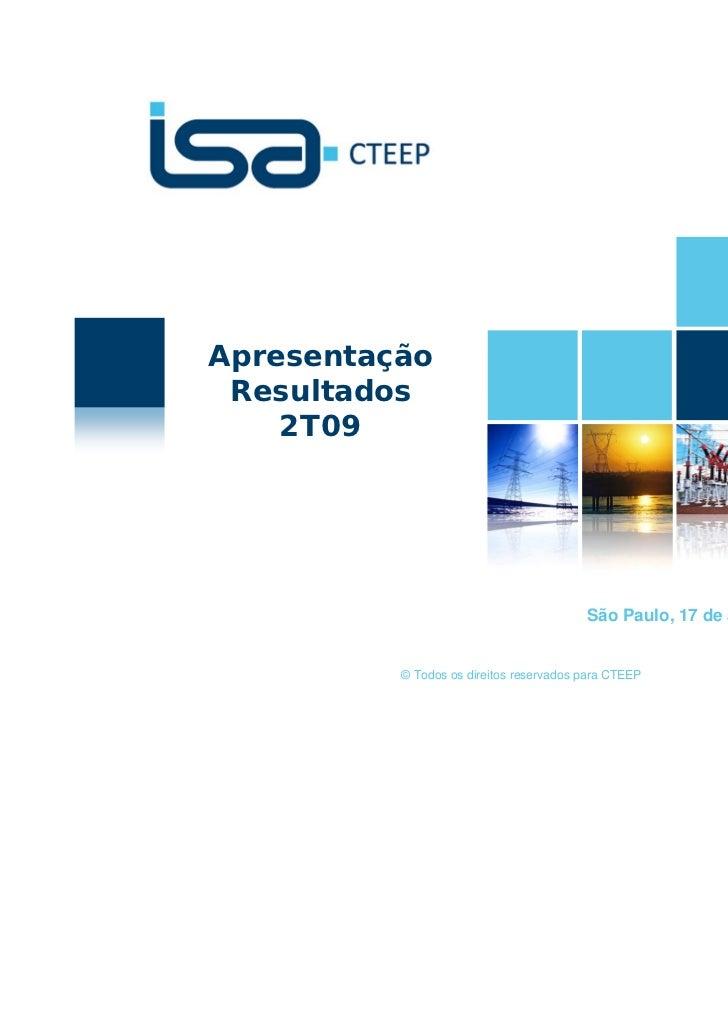 Apresentação Resultados    2T09                                         São Paulo, 17 de agosto de 2009          © Todos o...