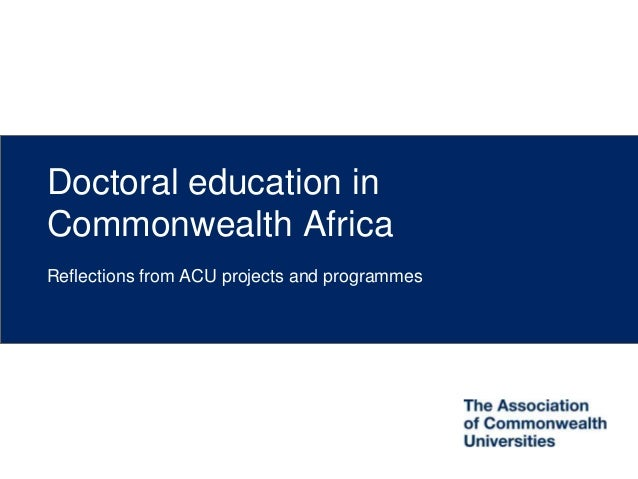 Doctoral education in Commonwealth Africa Reflections from ACU projects and programmes