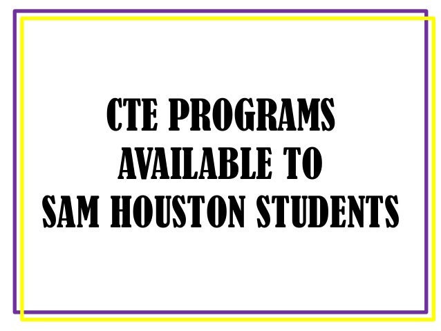 CTE PROGRAMS AVAILABLE TO SAM HOUSTON STUDENTS