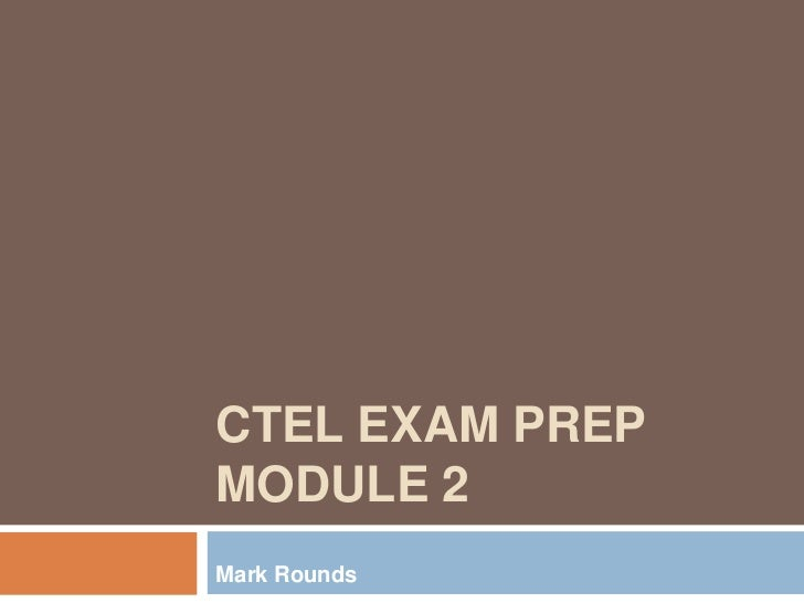 CTEL Exam PrepModule 2<br />Mark Rounds<br />