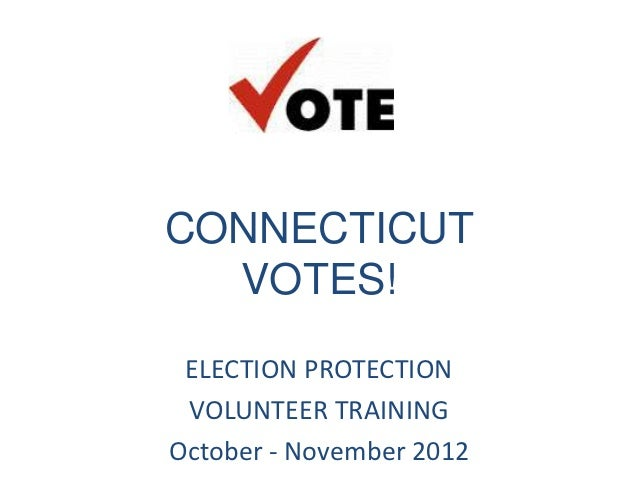 CONNECTICUT  VOTES! ELECTION PROTECTION VOLUNTEER TRAININGOctober - November 2012
