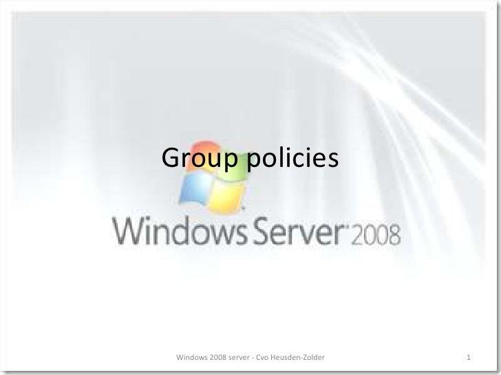 Group policies<br />1<br />Windows 2008 server - Cvo Heusden-Zolder<br />