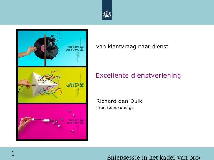 <ul><ul><li>van klantvraag naar dienst </li></ul></ul><ul><li>Richard den Dulk </li></ul><ul><li>Procesdeskundige </li></u...