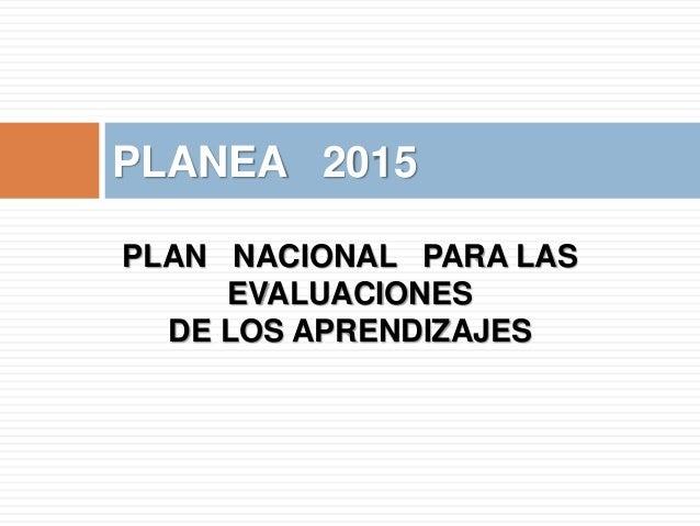 PLAN NACIONAL PARA LAS EVALUACIONES DE LOS APRENDIZAJES PLANEA 2015