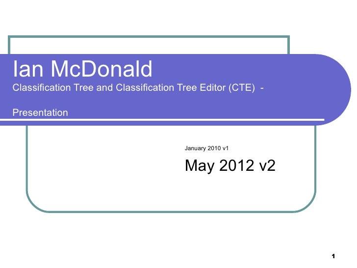 Ian McDonaldClassification Tree and Classification Tree Editor (CTE) -Presentation                                       J...