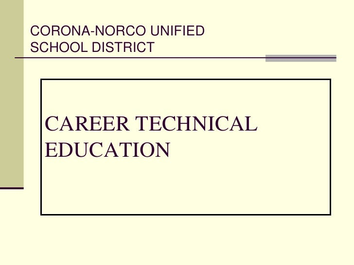 CORONA-NORCO UNIFIED SCHOOL DISTRICT<br />CAREER TECHNICAL EDUCATION<br />