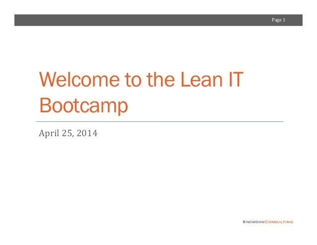 Page	   1	    SnowdonConsulting Welcome to the Lean IT Bootcamp April	   25,	   2014