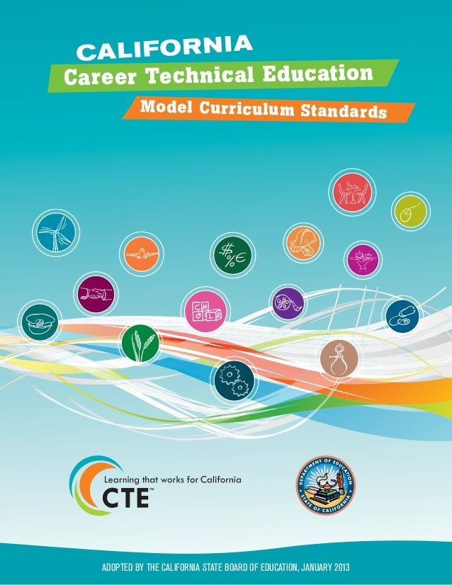 CALIFORNIA Career Technical Education Model Curriculum Standards ADOPTED BY THE CALIFORNIA STATE BOARD OF EDUCATION, JANUA...