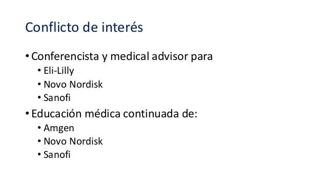 Conflicto de interés • Conferencista y medical advisor para • Eli-Lilly • Novo Nordisk • Sanofi • Educación médica continu...