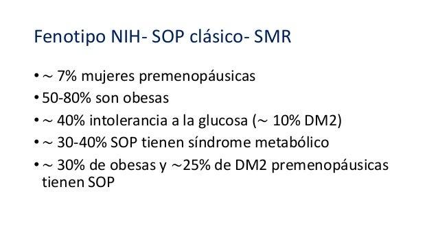 Fenotipo NIH- SOP clásico- SMR • ∼ 7% mujeres premenopáusicas • 50-80% son obesas • ∼ 40% intolerancia a la glucosa (∼ 10%...