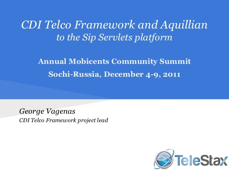CDI Telco Framework and Aquillian             to the Sip Servlets platform      Annual Mobicents Community Summit         ...