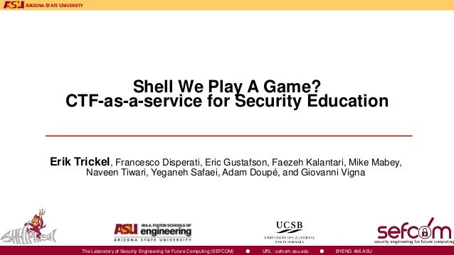 ARIZONA STATE UNIVERSITY The Laboratory of Security Engineering for Future Computing (SEFCOM) ● URL : sefcom.asu.edu ● BYE...