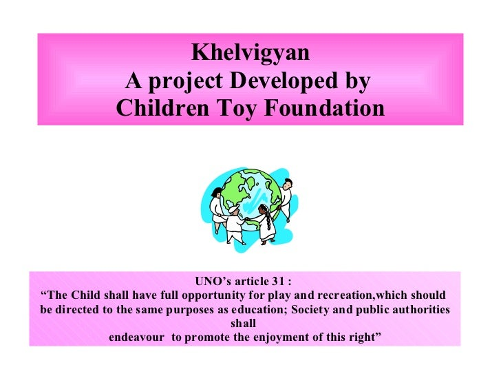 "Khelvigyan A project Developed by  Children Toy Foundation UNO's article 31 :  "" The Child shall have full opportunity for..."