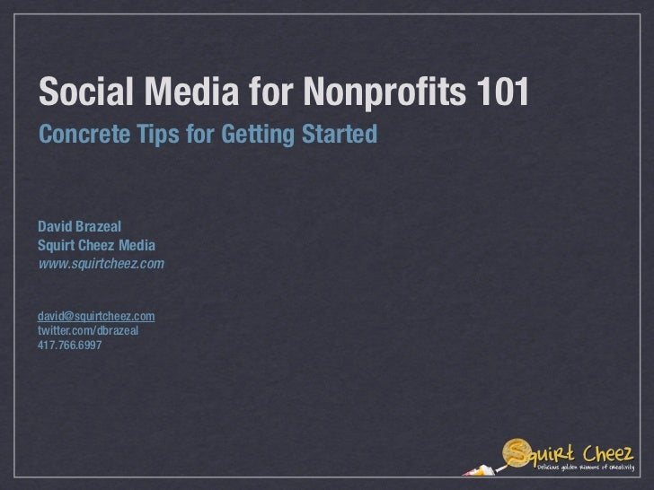 Social Media for Nonprofits 101	Concrete Tips for Getting StartedDavid BrazealSquirt Cheez Mediawww.squirtcheez.comdavid@sq...