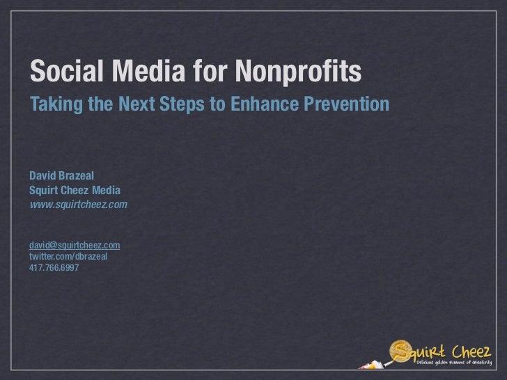 Social Media for NonprofitsTaking the Next Steps to Enhance PreventionDavid BrazealSquirt Cheez Mediawww.squirtcheez.comda...