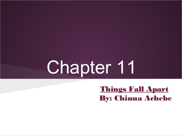 Charmant Chapter 11 Things Fall Apart By: Chinua Achebe ...