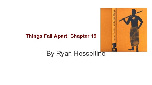 Things Fall Apart: Chapter 19  By Ryan Hesseltine
