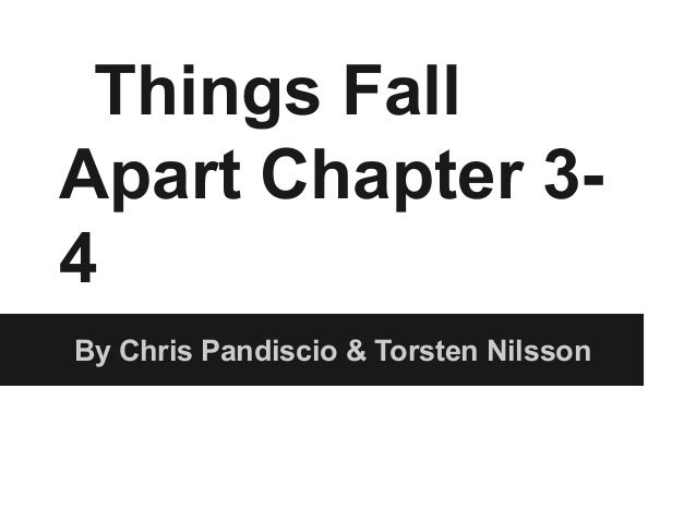 Things Fall Apart Chapter 3- 4 By Chris Pandiscio & Torsten Nilsson