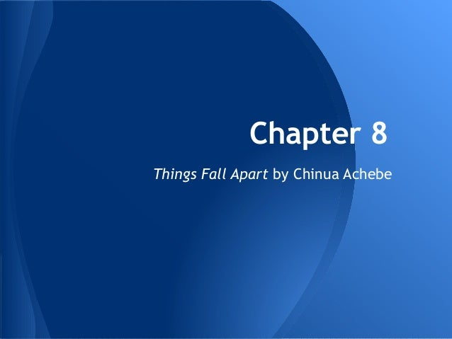 Chapter 8 Things Fall Apart by Chinua Achebe