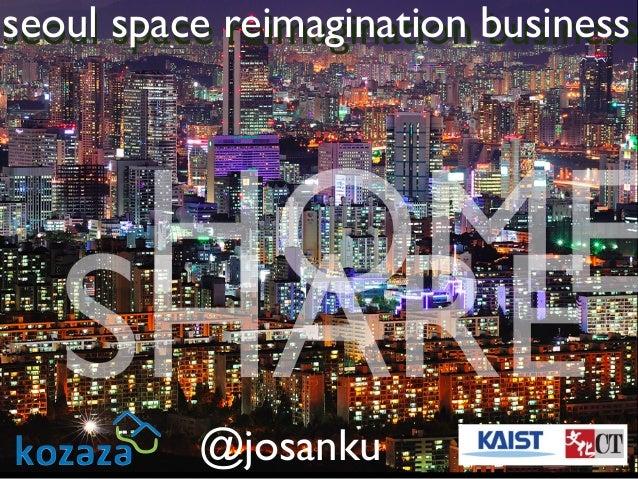 seoul space reimagination business reimagination business  HOME SHARE @josanku