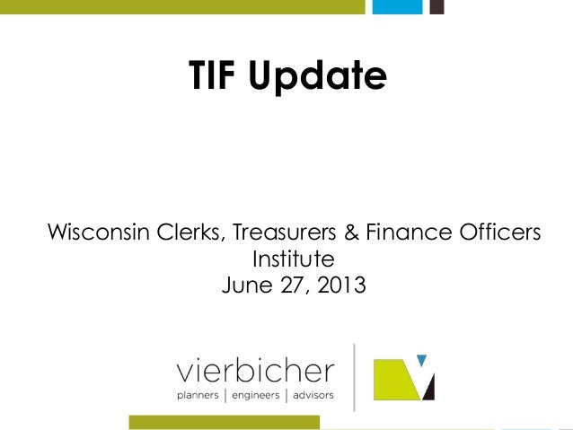 TIF Update  Wisconsin Clerks, Treasurers & Finance Officers  Institute  June 27, 2013