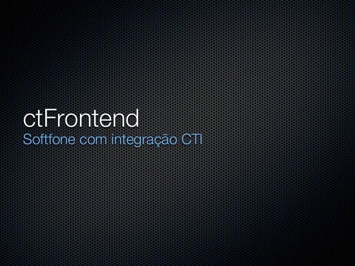ctFrontendSoftfone com integração CTI