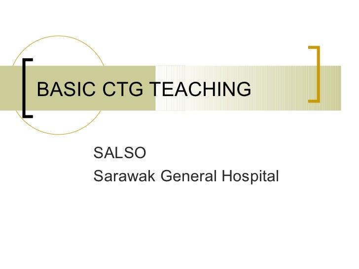 BASIC CTG TEACHING SALSO Sarawak General Hospital