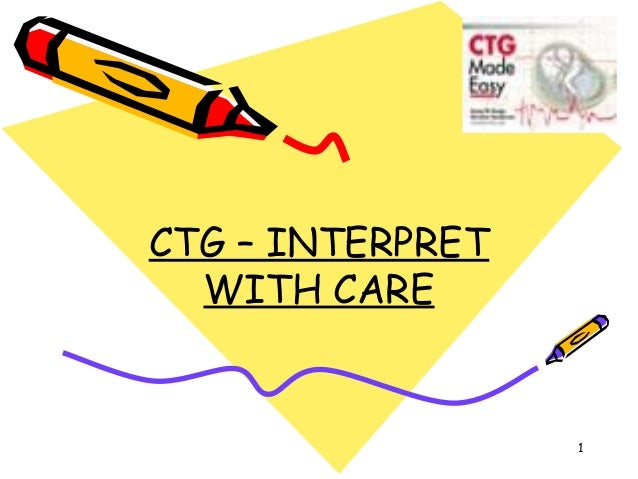 CTG – INTERPRET  WITH CARE                  1