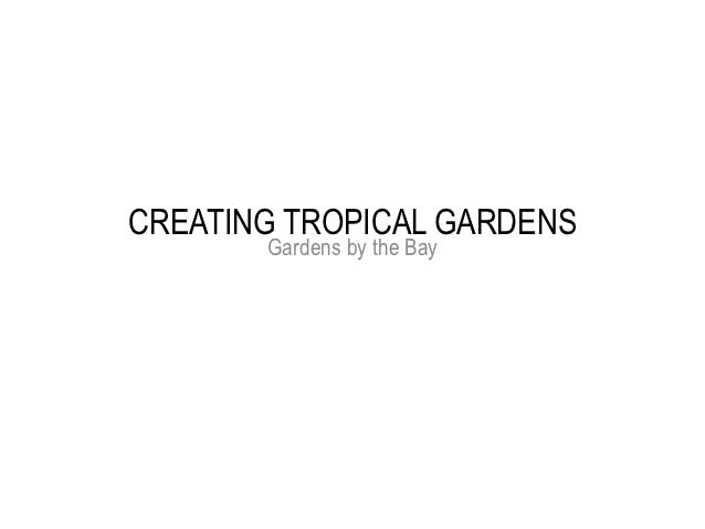 CREATING TROPICAL GARDENS       Gardens by the Bay