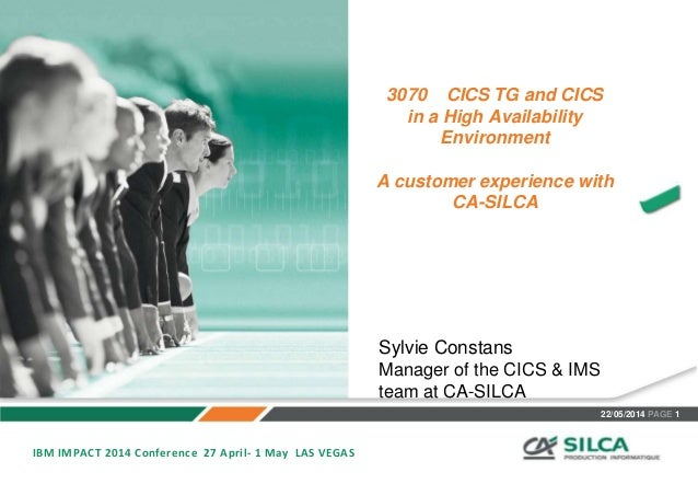 22/05/2014 PAGE 1 3070 CICS TG and CICS in a High Availability Environment A customer experience with CA-SILCA IBM IMPACT ...