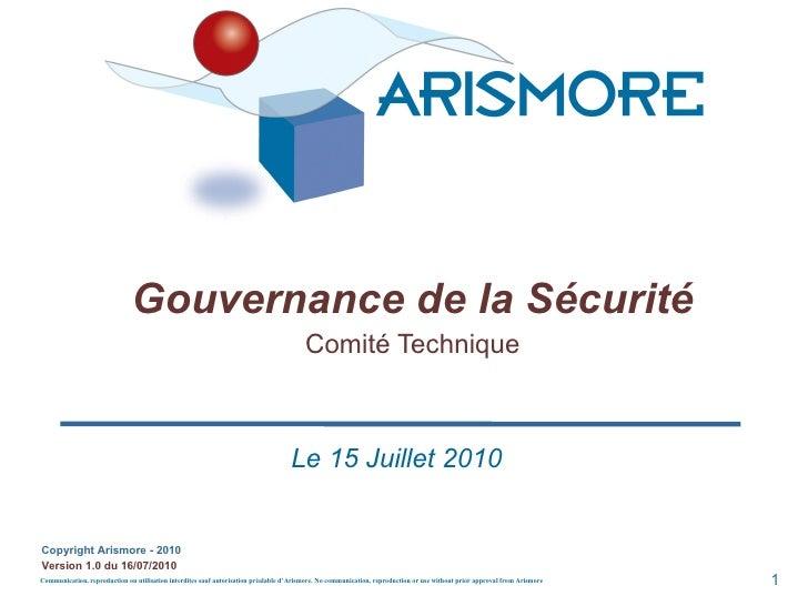 Gouvernance de la Sécurité Comité Technique Le 15 Juillet 2010