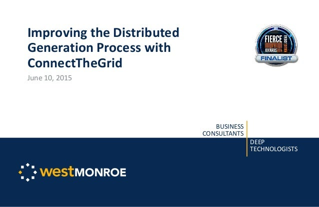 BUSINESS CONSULTANTS DEEP TECHNOLOGISTS Improving the Distributed Generation Process with ConnectTheGrid June 10, 2015