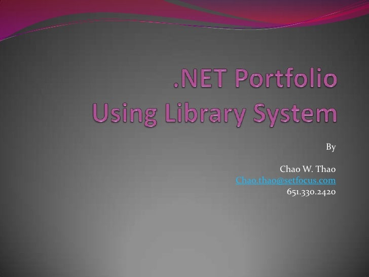 .NET PortfolioUsing Library System<br />By<br />Chao W. Thao<br />Chao.thao@setfocus.com<br />651.330.2420<br />