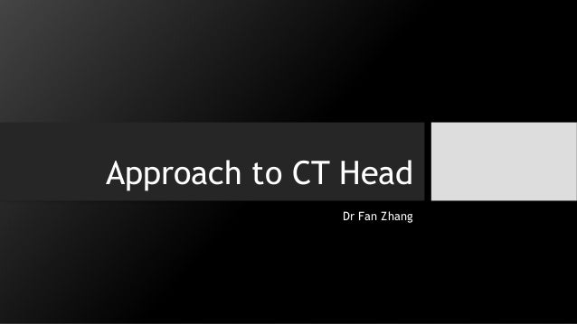 Approach to CT Head Dr Fan Zhang