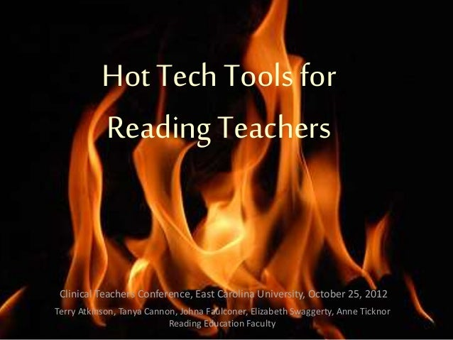 Hot Tech Tools for Reading Teachers Clinical Teachers Conference, East Carolina University, October 25, 2012 Terry Atkinso...