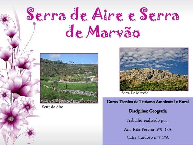 Serra de Aire e Serra de Marvão  Serra De Marvão Serra de Aire  Curso Técnico de Turismo Ambiental e Rural Disciplina: Geo...