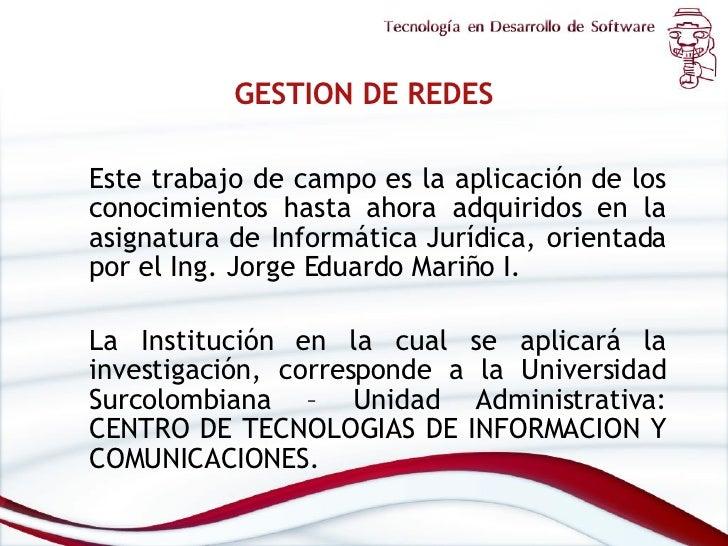 GESTION DE REDES <ul><li>Este trabajo de campo es la aplicación de los conocimientos hasta ahora adquiridos en la asignatu...