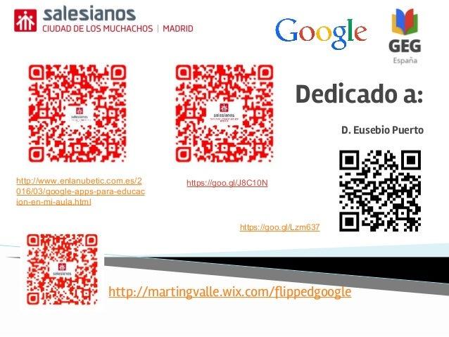 Dedicado a: D. Eusebio Puerto http://www.enlanubetic.com.es/2 016/03/google-apps-para-educac ion-en-mi-aula.html https://g...
