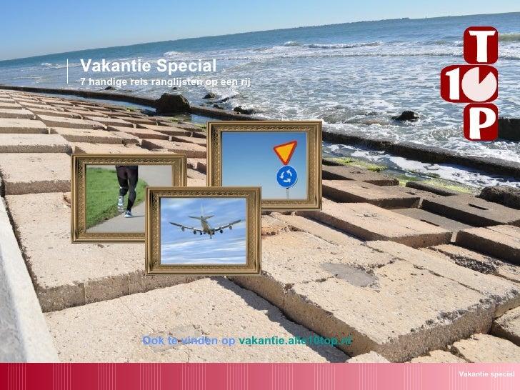 Vakantie Special 7 handige reis ranglijsten op een rij Vakantie special Ook te vinden op   vakantie.alle10top.nl