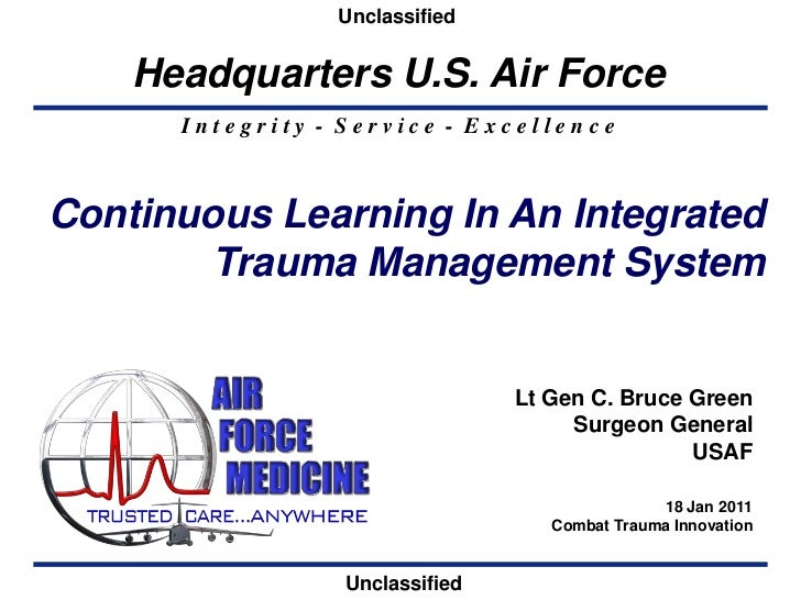 Unclassified  <br />Continuous Learning In An Integrated Trauma Management System<br />Lt Gen C. Bruce Green<br />Surgeon ...