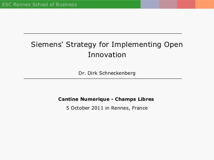 ESC Rennes School of Business           Siemens Strategy for Implementing Open                          Innovation        ...