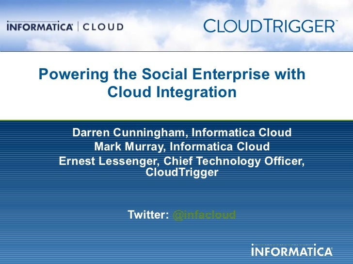 Powering the Social Enterprise with        Cloud Integration    Darren Cunningham, Informatica Cloud        Mark Murray, I...