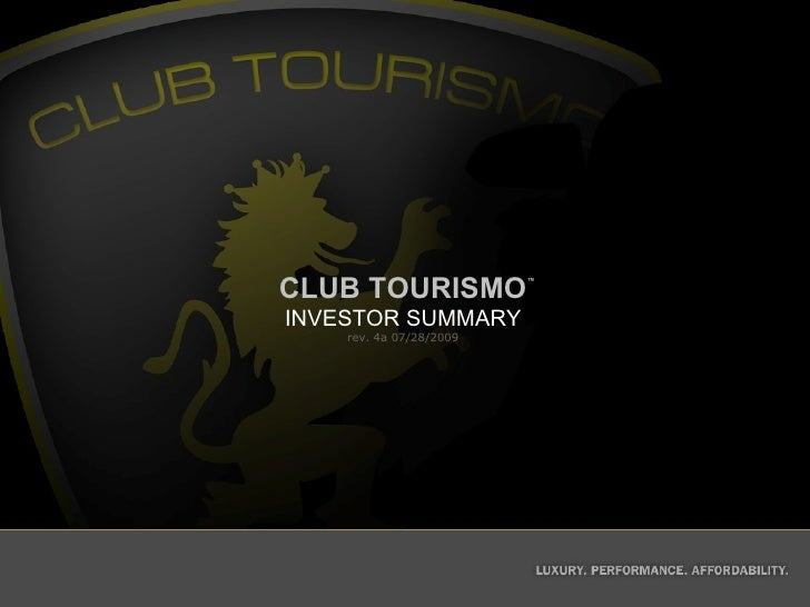 CLUB TOURISMO ™ INVESTOR SUMMARY rev. 4a 07/28/2009