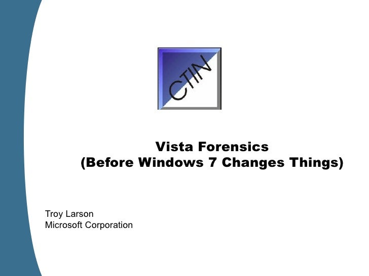 Vista Forensics (Before Windows 7 Changes Things) Troy Larson Microsoft Corporation
