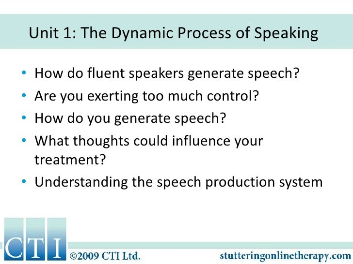 Unit 1: The Dynamic Process of Speaking<br />How do fluent speakers generate speech?<br />Are you exerting too much contro...