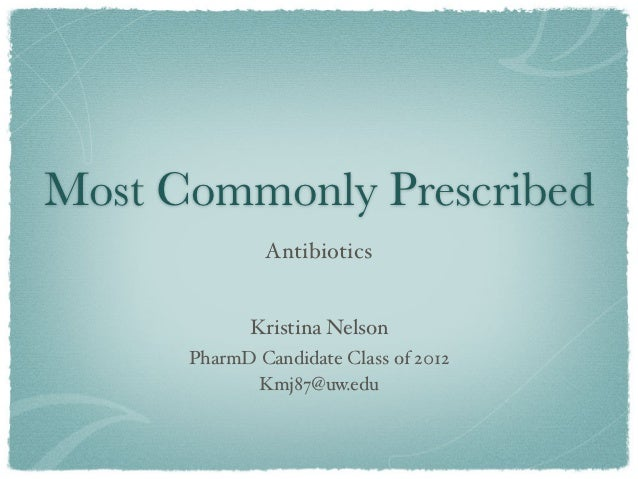 Most Commonly Prescribed              Antibiotics             Kristina Nelson      PharmD Candidate Class of 2012         ...